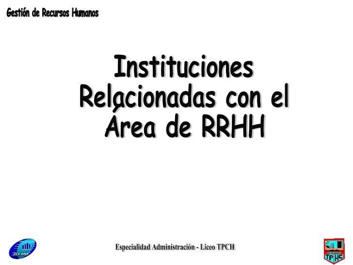 Especialidad Administración - Liceo TPCH Instituciones  Relacionadas con el Área de RRHH Gestión de Recursos Humanos