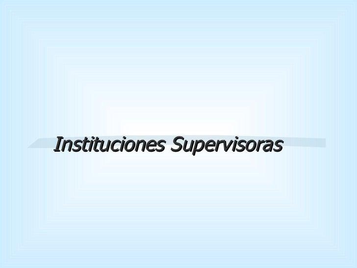 Instituciones Supervisoras
