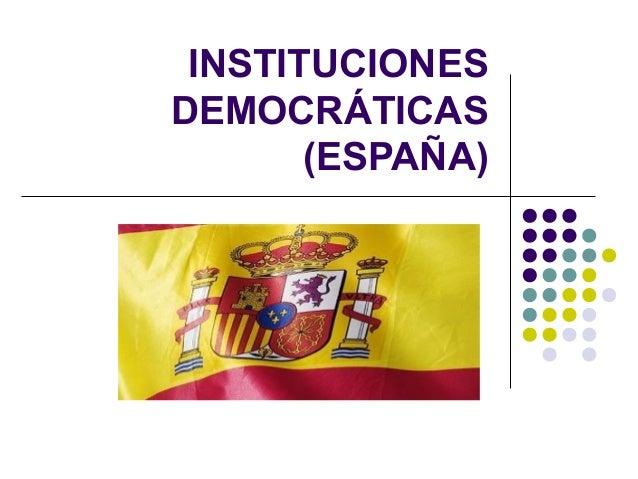 INSTITUCIONES DEMOCRÁTICAS (ESPAÑA)