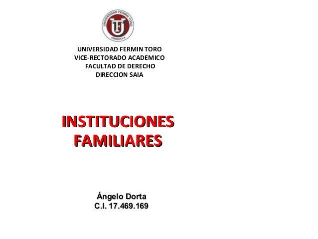 UNIVERSIDAD FERMIN TORO VICE-RECTORADO ACADEMICO FACULTAD DE DERECHO DIRECCION SAIA INSTITUCIONESINSTITUCIONES FAMILIARESF...