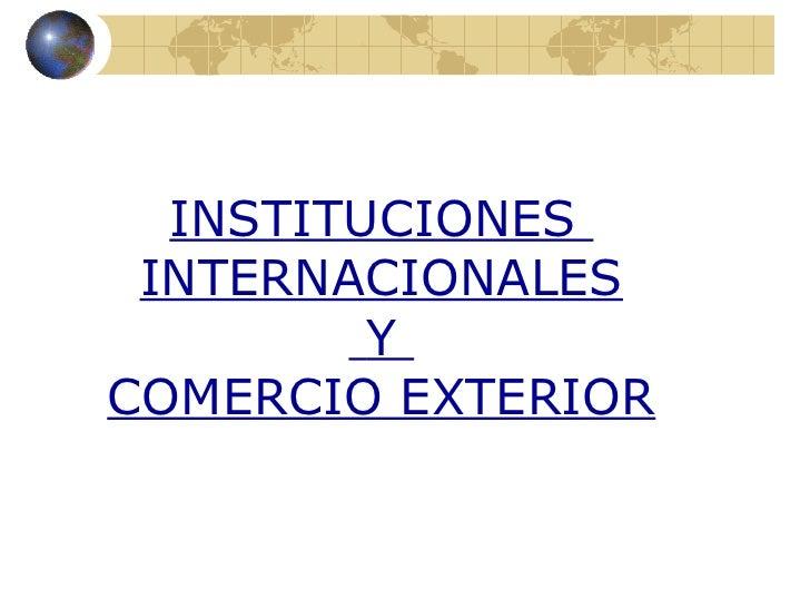 Instituciones internacionales y comercio exterior for Comercio exterior