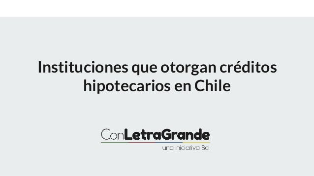 Instituciones que otorgan cr�ditos hipotecarios en Chile