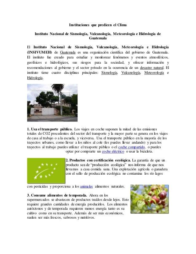 Instituciones que predicen el Clima Instituto Nacional de Sismología, Vulcanología, Meteorología e Hidrología de Guatemala...