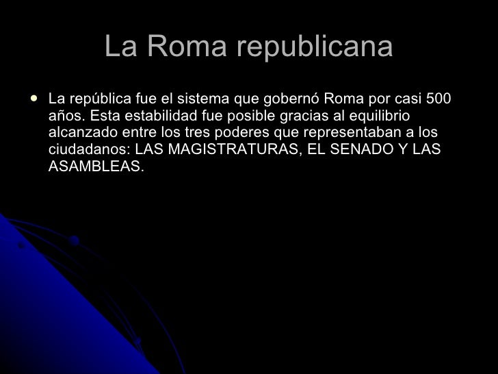 La Roma republicana <ul><li>La república fue el sistema que gobernó Roma por casi 500 años. Esta estabilidad fue posible g...
