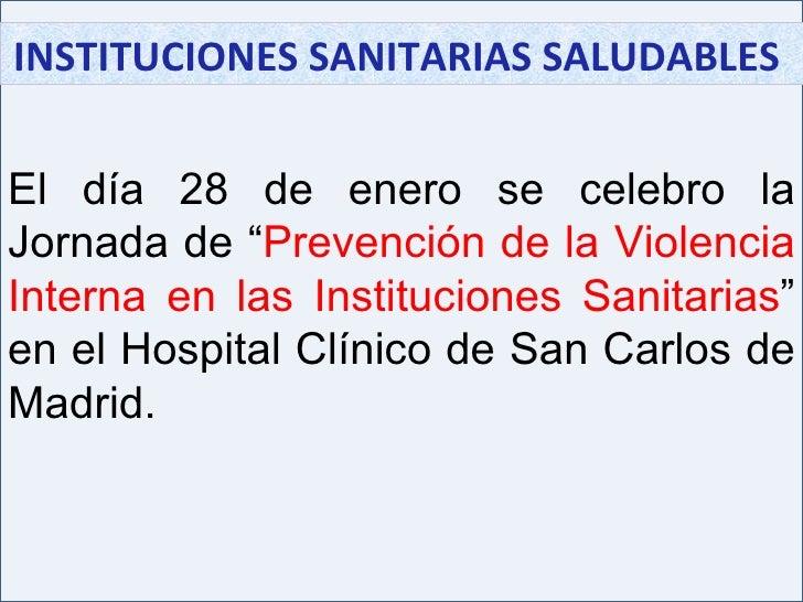 """INSTITUCIONES SANITARIAS SALUDABLES  El día 28 de enero se celebro la Jornada de """" Prevención de la Violencia Interna en l..."""