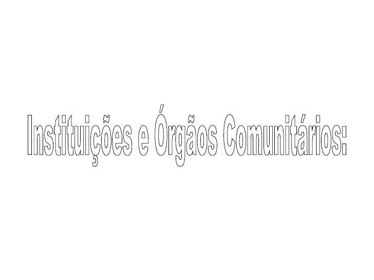 Instituições e Órgãos Comunitários: