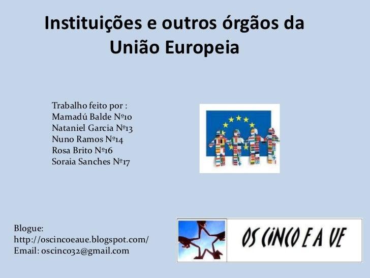 Instituições e outros órgãos da                União Europeia        Trabalho feito por :        Mamadú Balde Nº10        ...