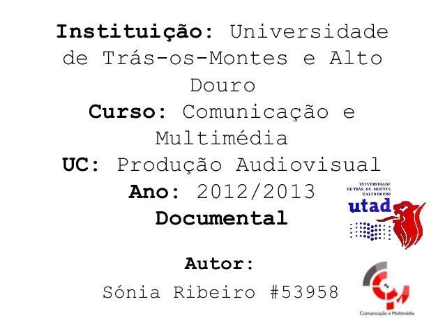 Instituição: Universidade de Trás-os-Montes e Alto           Douro   Curso: Comunicação e        Multimédia UC: Produção A...