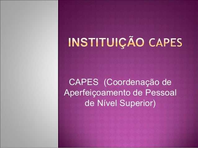 CAPES (Coordenação de  Aperfeiçoamento de Pessoal  de Nível Superior)