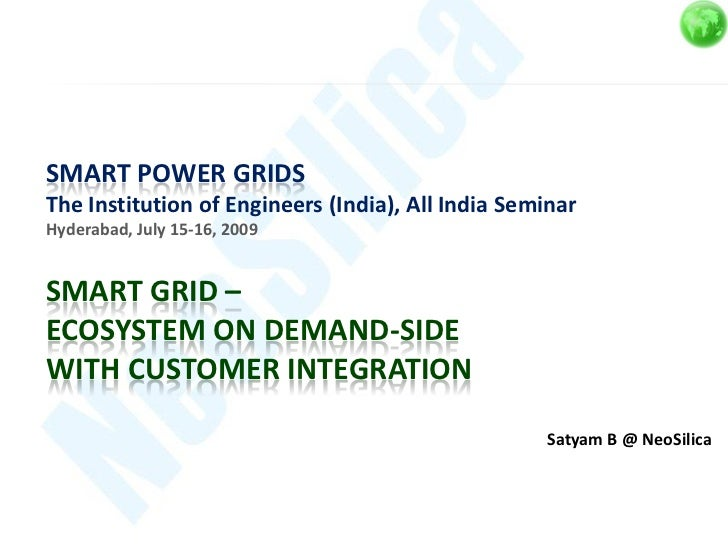 SMART POWER GRIDSThe Institution of Engineers (India), All India SeminarHyderabad, July 15-16, 2009SMART GRID –ECOSYSTEM O...