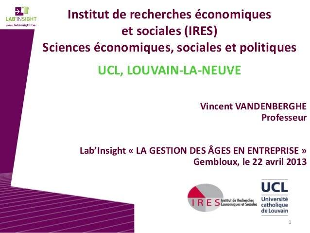 1 Institut de recherches économiques et sociales (IRES) Sciences économiques, sociales et politiques UCL, LOUVAIN-LA-NEUVE...