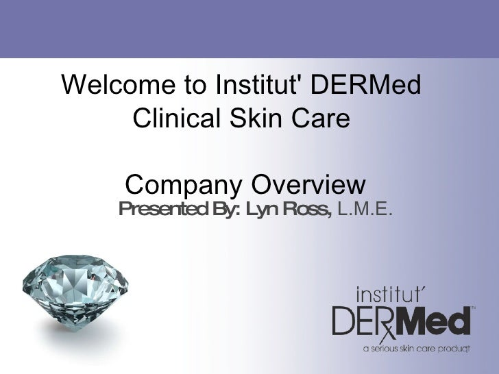 Welcome to Institut' DERMed  Clinical Skin Care  Company Overview <ul><li>Presented By: Lyn Ross,  L.M.E. </li></ul>