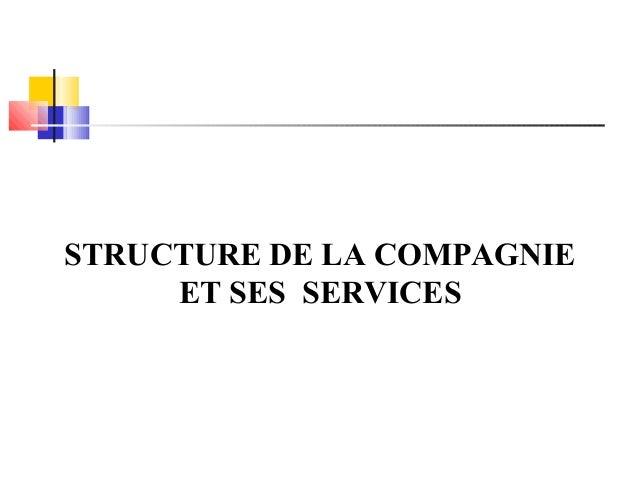 STRUCTURE DE LA COMPAGNIE ET SES SERVICES