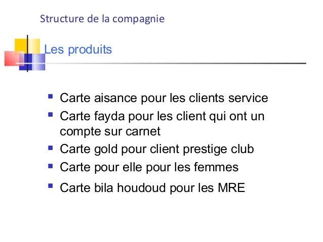 Les produits  Carte aisance pour les clients service  Carte fayda pour les client qui ont un compte sur carnet  Carte g...