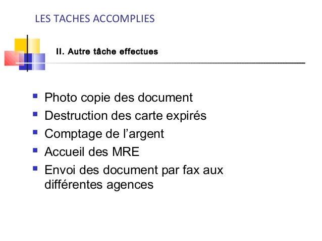 Photo copie des document  Destruction des carte expirés  Comptage de l'argent  Accueil des MRE  Envoi des document p...