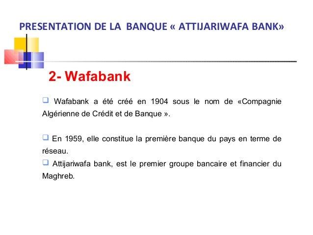2- Wafabank  Wafabank a été créé en 1904 sous le nom de «Compagnie Algérienne de Crédit et de Banque ».  En 1959, elle c...