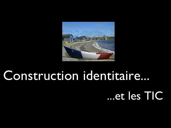 Construction identitaire... <ul><li>...et les TIC </li></ul>