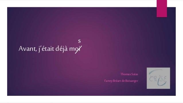 Avant, j'étaitdéjà moi Thomas Saïas Fanny Bréart de Boisanger s