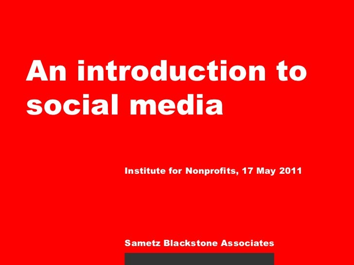 An introduction to social media<br />Institute for Nonprofits, 17 May 2011<br />