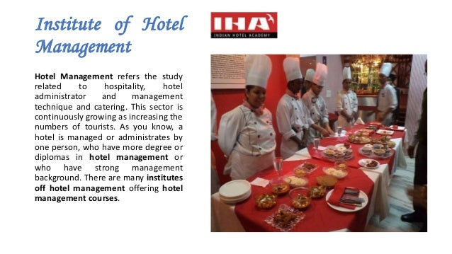 Institute of Hotel Management Hotel Management refers the study related to hospitality, hotel administrator and management...
