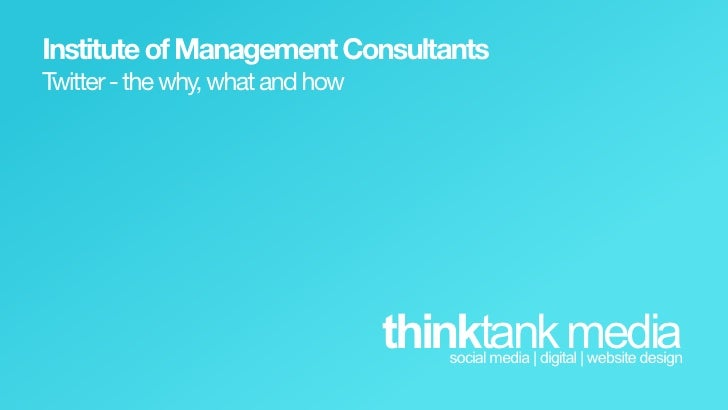 Institute  of  Management  Consultants Twitter  -­  the  why,  what  and  how                                             ...