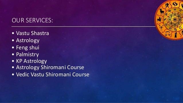 OUR SERVICES: • Vastu Shastra • Astrology • Feng shui • Palmistry • KP Astrology • Astrology Shiromani Course • Vedic Vast...