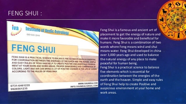 FENG SHUI : Feng Shui is a famous and ancient art of placement to get the energy of nature and make it more favorable and ...