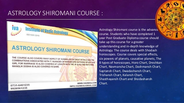 ASTROLOGY SHIROMANI COURSE : Astrology Shiromani course is the advance course. Students who have completed 1 year Post Gra...