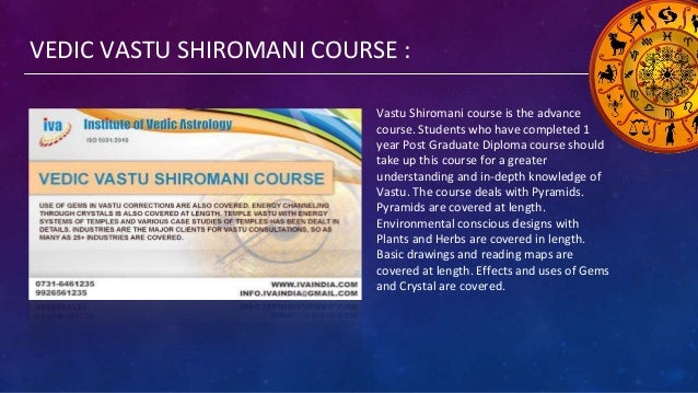 VEDIC VASTU SHIROMANI COURSE : Vastu Shiromani course is the advance course. Students who have completed 1 year Post Gradu...