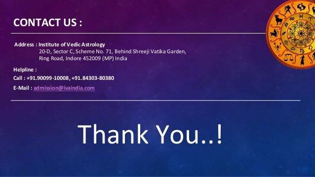 CONTACT US : Address : Institute of Vedic Astrology 20-D, Sector C, Scheme No. 71, Behind Shreeji Vatika Garden, Ring Road...