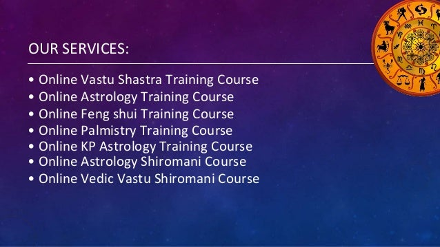 OUR SERVICES: • Online Vastu Shastra Training Course • Online Astrology Training Course • Online Feng shui Training Course...