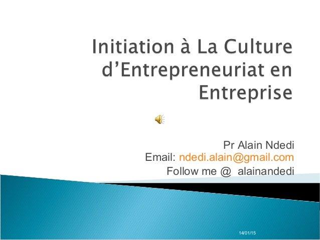 Pr Alain Ndedi Email: ndedi.alain@gmail.com Follow me @ alainandedi  14/01/15