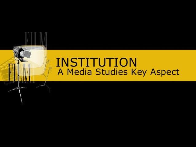 INSTITUTION A Media Studies Key Aspect