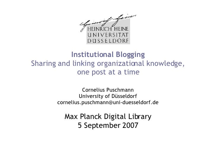 Institutional Blogging Sharing and linking organizational knowledge, one post at a time Cornelius Puschmann University of ...