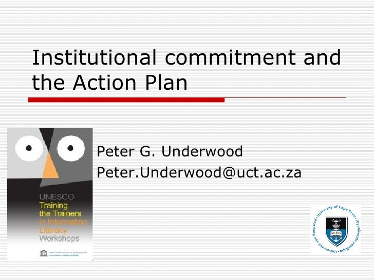Institutional commitment and the Action Plan Peter G. Underwood [email_address]