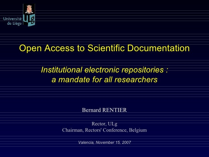 Open Access to Scientific Documentation Institutional electronic repositories : a mandate for all researchers Bernard RENT...