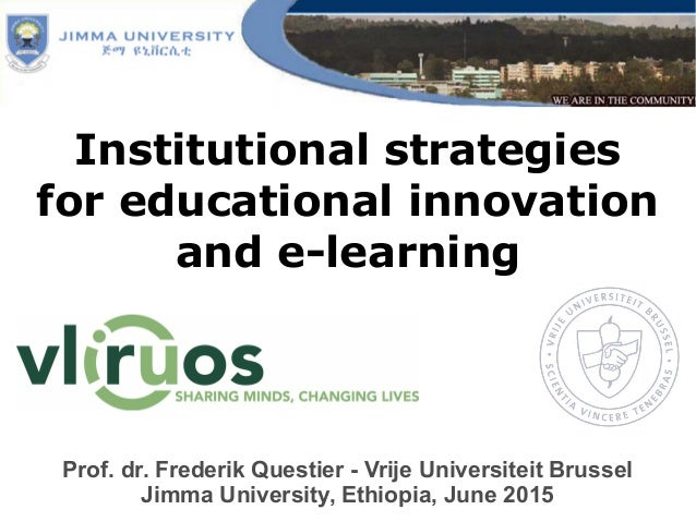 Institutional strategies for educational innovation and e-learning Prof. dr. Frederik Questier - Vrije Universiteit Brusse...