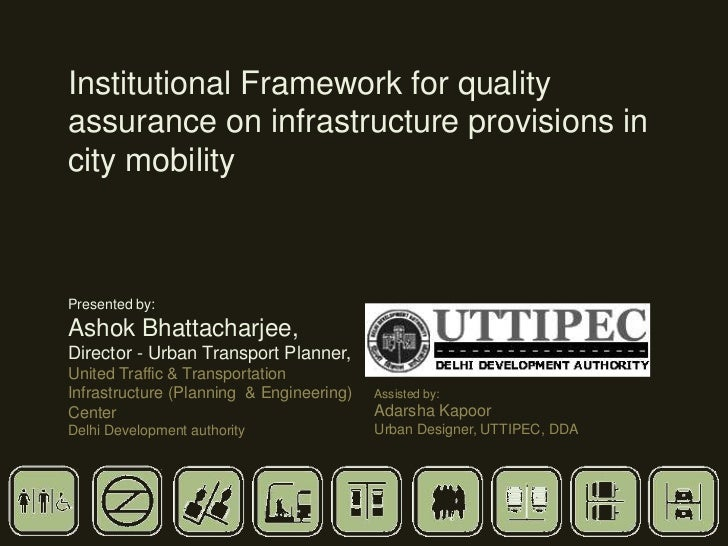 Institutional Framework for qualityassurance on infrastructure provisions incity mobilityPresented by:Ashok Bhattacharjee,...