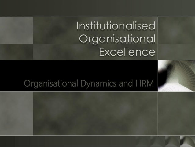 Institutionalised Organisational Excellence Organisational Dynamics and HRM