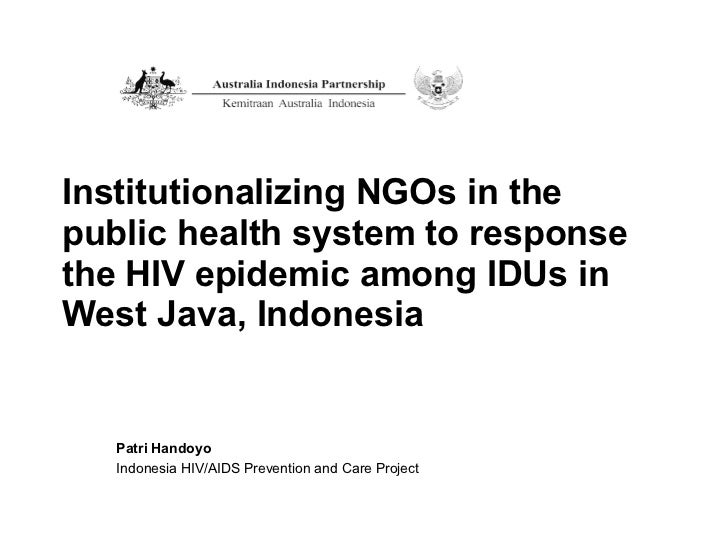 Institutionalizing NGOs in the public health system to response the HIV epidemic among IDUs in West Java, Indonesia Patri ...