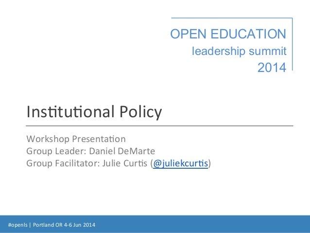 #openls  |  Portland  OR  4-‐6  Jun  2014   OPEN EDUCATION leadership summit 2014 Ins:tu:onal  Policy  ...