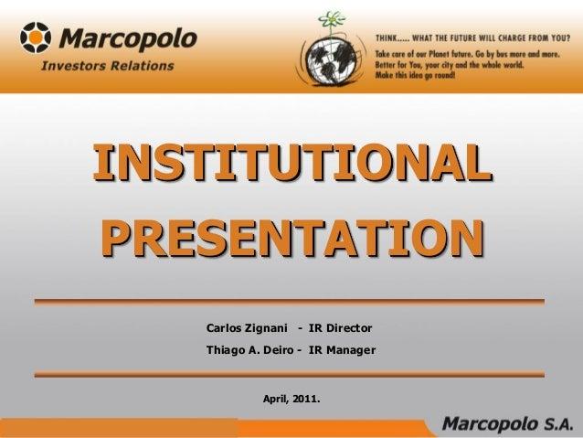 April, 2011. Carlos Zignani - IR Director Thiago A. Deiro - IR Manager INSTITUTIONAL PRESENTATION
