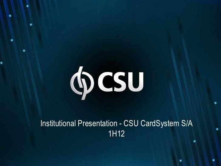 Institutional Presentation - CSU CardSystem S/A                       1H12