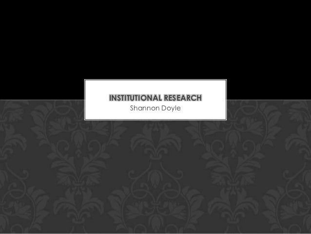 INSTITUTIONAL RESEARCH      Shannon Doyle