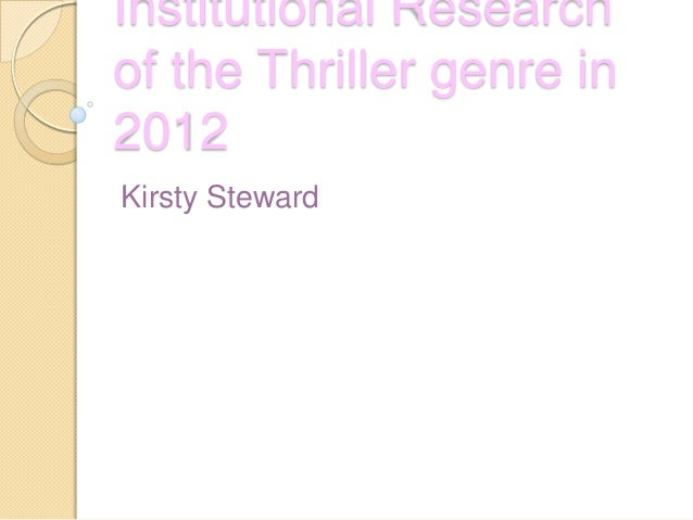 Institutional Researchof the Thriller genre in2012Kirsty Steward