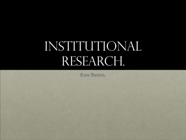 Institutional   Research.    Kate Burton.