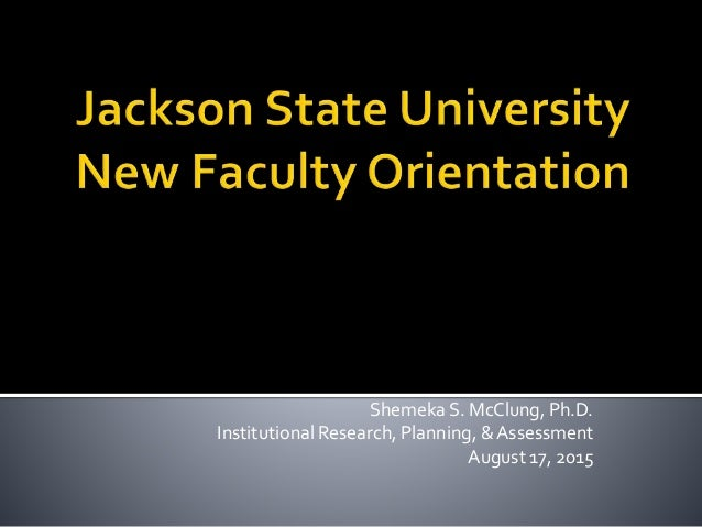 Shemeka S. McClung, Ph.D. Institutional Research, Planning, & Assessment August 17, 2015
