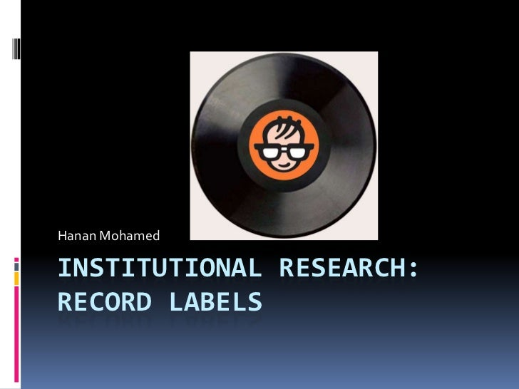 Hanan MohamedINSTITUTIONAL RESEARCH:RECORD LABELS