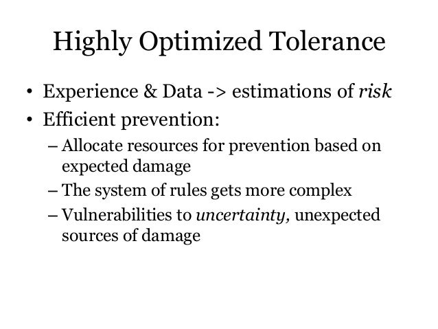 Highly Optimized Tolerance• Experience & Data -> estimations of risk• Efficient prevention:– Allocate resources for preven...