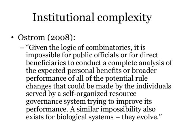 """Institutional complexity• Ostrom (2008):– """"Given the logic of combinatorics, it isimpossible for public officials or for d..."""